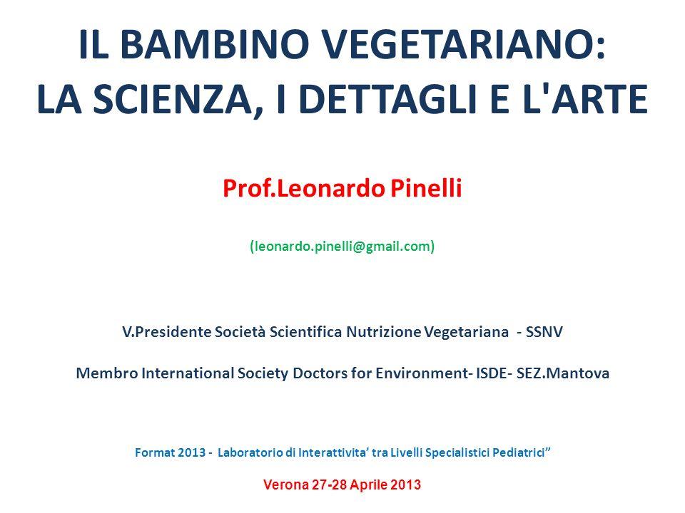 IL BAMBINO VEGETARIANO: LA SCIENZA, I DETTAGLI E L'ARTE Prof.Leonardo Pinelli (leonardo.pinelli@gmail.com) V.Presidente Società Scientifica Nutrizione