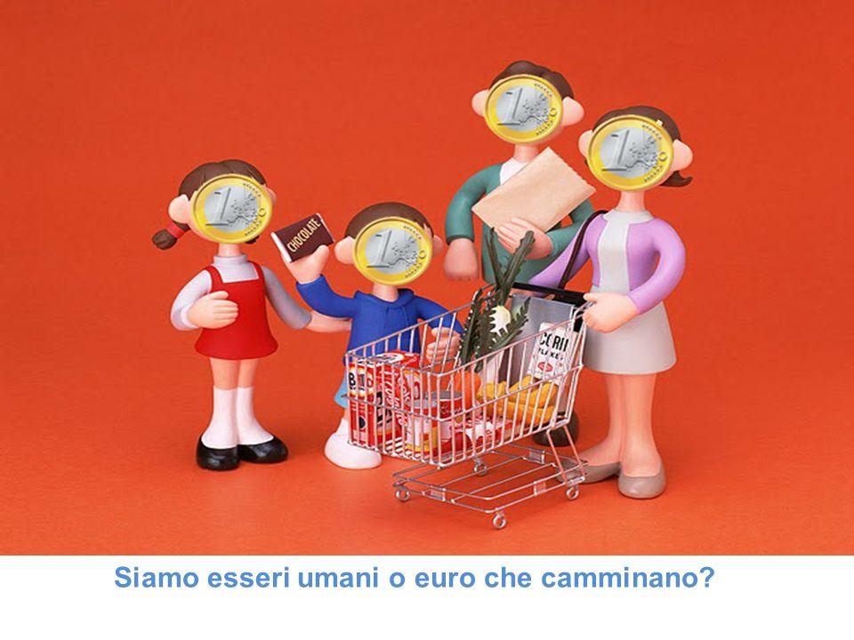 Siamo esseri umani o euro che camminano?