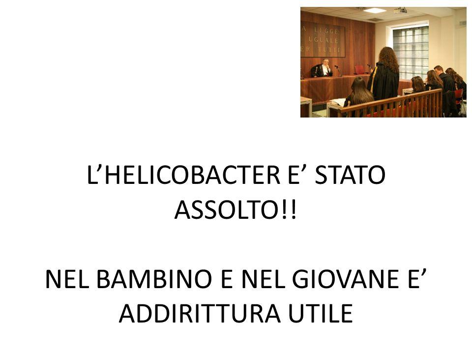 LHELICOBACTER E STATO ASSOLTO!! NEL BAMBINO E NEL GIOVANE E ADDIRITTURA UTILE