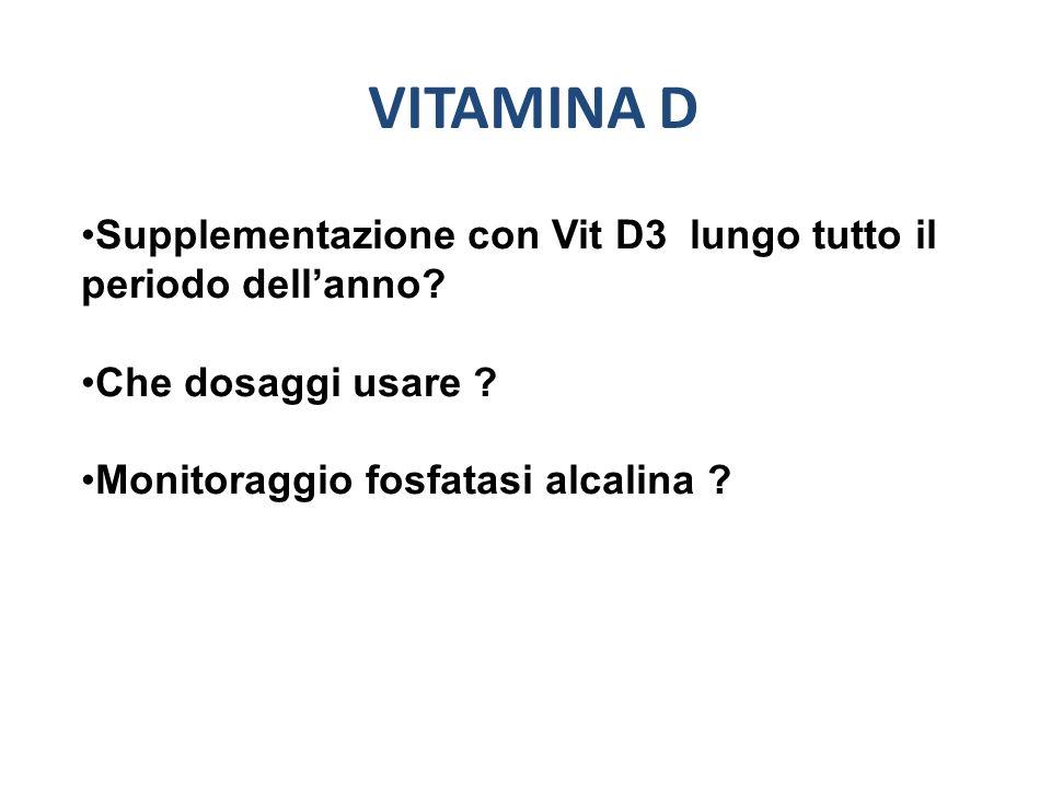 VITAMINA D Supplementazione con Vit D3 lungo tutto il periodo dellanno? Che dosaggi usare ? Monitoraggio fosfatasi alcalina ?