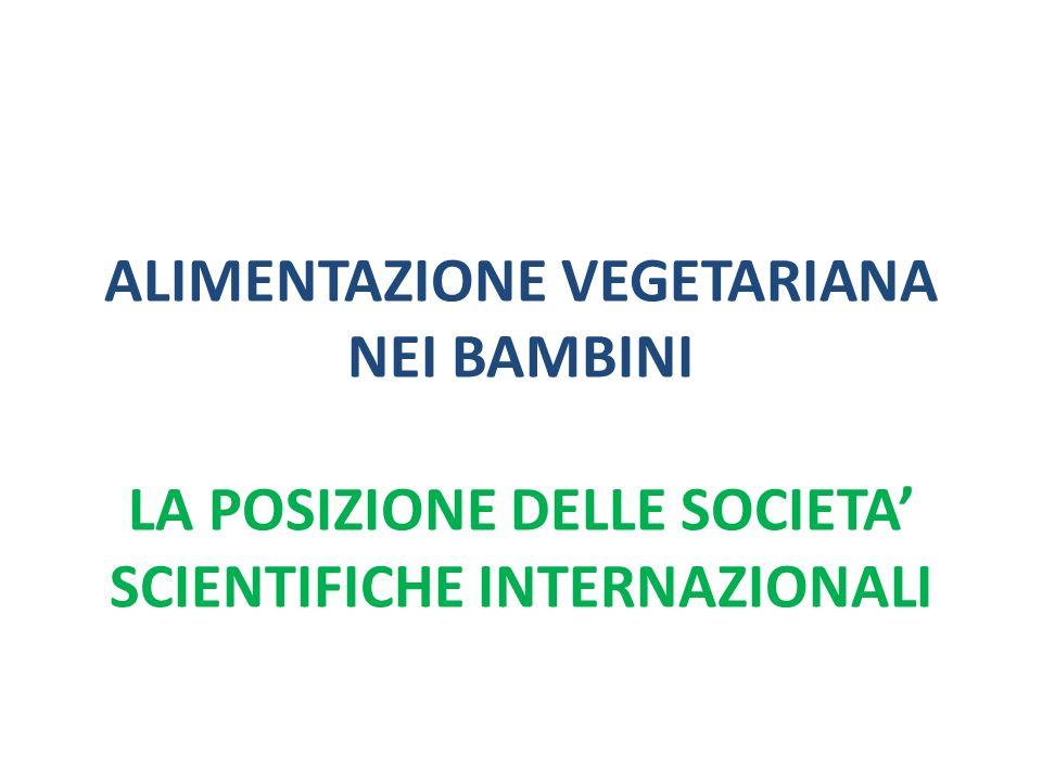 ALIMENTAZIONE VEGETARIANA NEI BAMBINI LA POSIZIONE DELLE SOCIETA SCIENTIFICHE INTERNAZIONALI