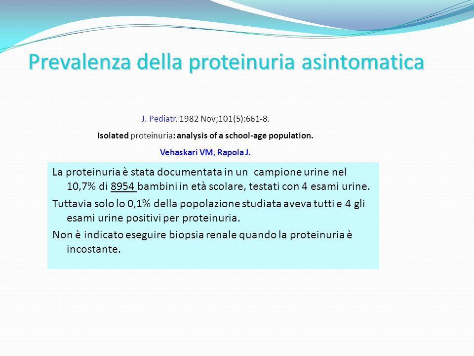 Prevalenza della proteinuria asintomatica La proteinuria è stata documentata in un campione urine nel 10,7% di 8954 bambini in età scolare, testati con 4 esami urine.