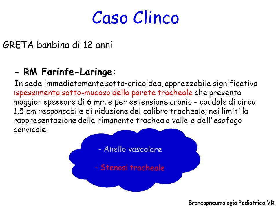 Caso Clinco Broncopneumologia Pediatrica VR GRETA banbina di 12 anni - RM Farinfe-Laringe: In sede immediatamente sotto-cricoidea, apprezzabile signif