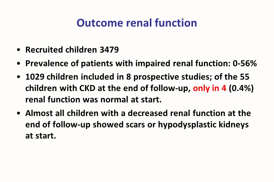 Outcome renal function Recruited children 3479 Prevalence of patients with impaired renal function: 0-56% 1029 children included in 8 prospective stud