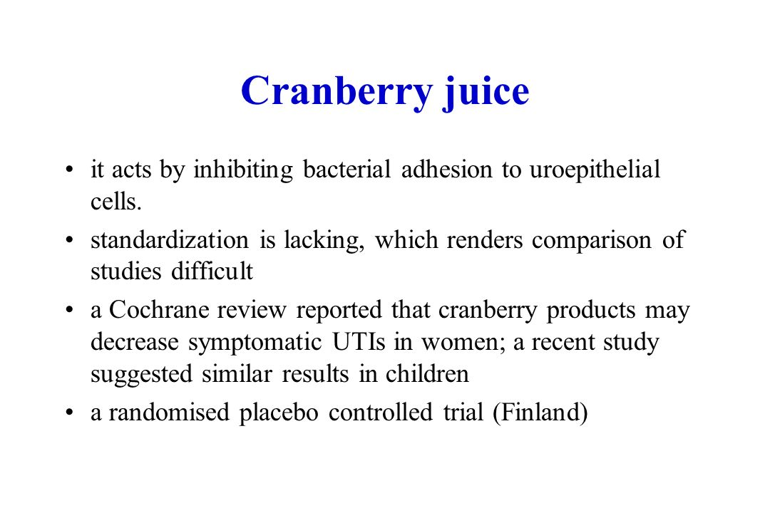 Cranberry juice it acts by inhibiting bacterial adhesion to uroepithelial cells. standardization is lacking, which renders comparison of studies diffi