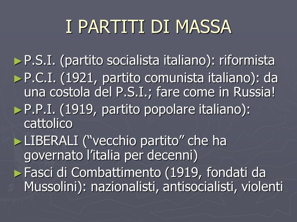 I PARTITI DI MASSA P.S.I. (partito socialista italiano): riformista P.S.I. (partito socialista italiano): riformista P.C.I. (1921, partito comunista i