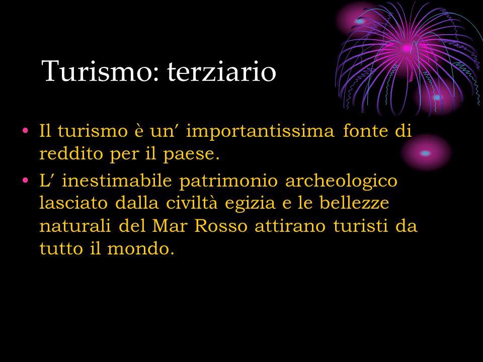 Turismo: terziario Il turismo è un importantissima fonte di reddito per il paese. L inestimabile patrimonio archeologico lasciato dalla civilt à egizi