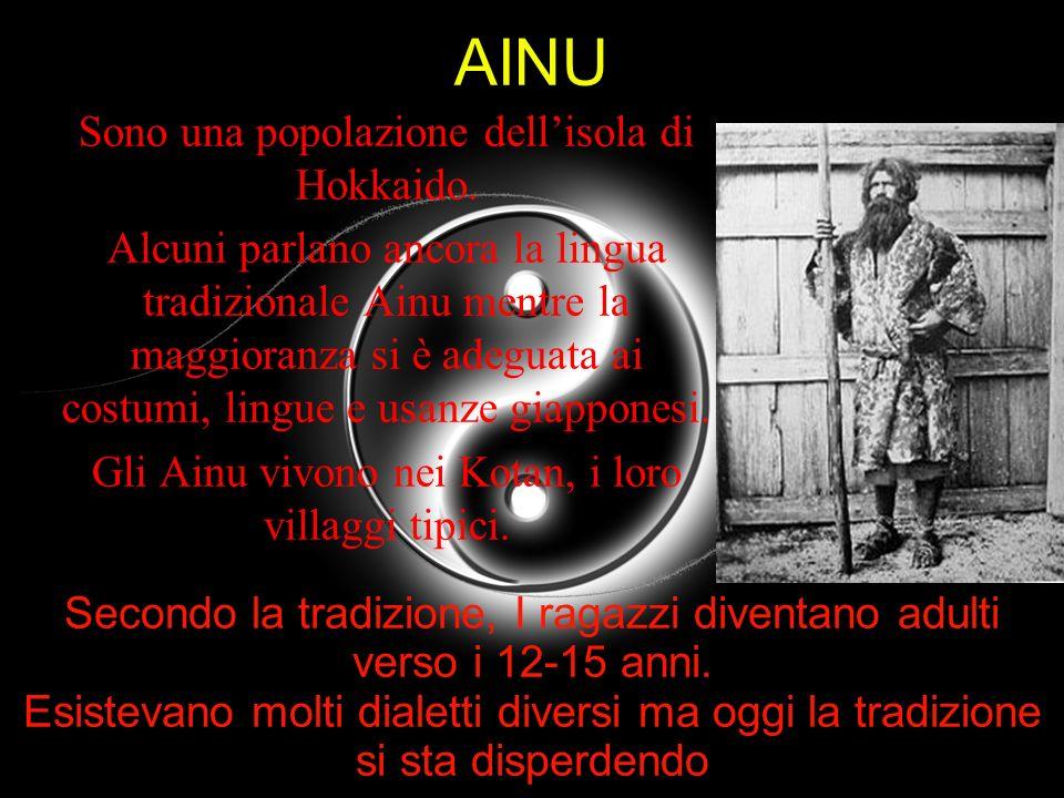 AINU Sono una popolazione dellisola di Hokkaido. Alcuni parlano ancora la lingua tradizionale Ainu mentre la maggioranza si è adeguata ai costumi, lin