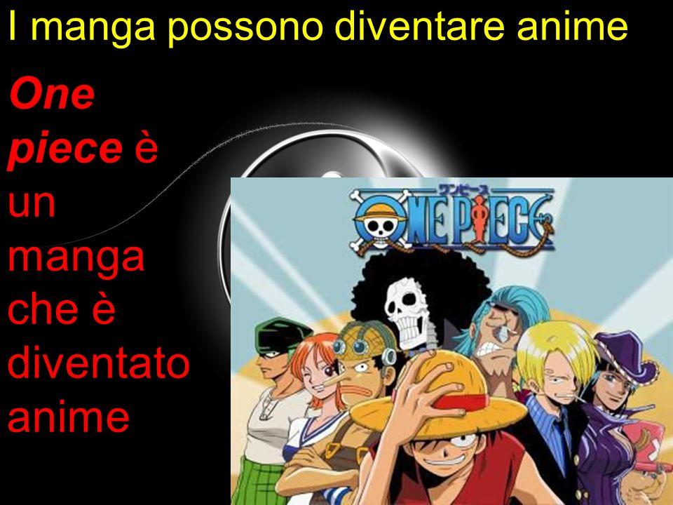 I manga possono diventare anime One piece è un manga che è diventato anime