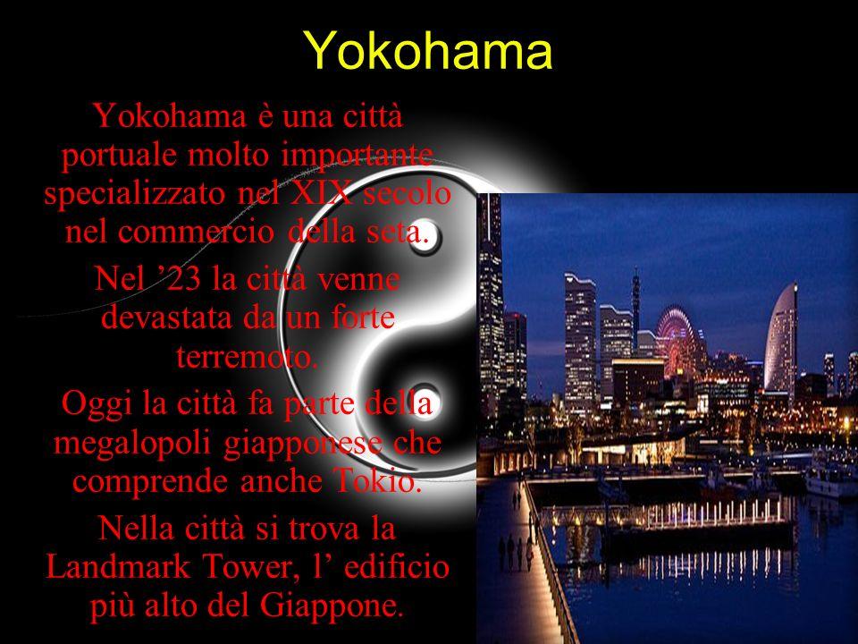Yokohama Yokohama è una città portuale molto importante specializzato nel XIX secolo nel commercio della seta. Nel 23 la città venne devastata da un f