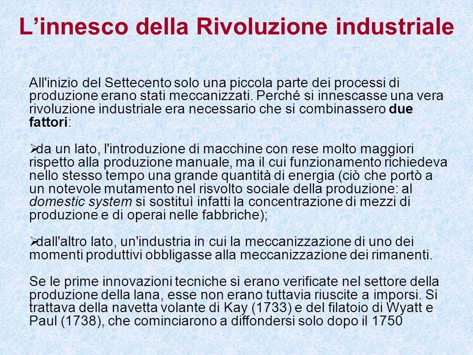 Linnesco della Rivoluzione industriale All'inizio del Settecento solo una piccola parte dei processi di produzione erano stati meccanizzati. Perché si