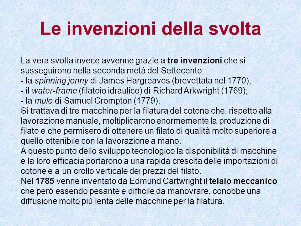 Le invenzioni della svolta La vera svolta invece avvenne grazie a tre invenzioni che si susseguirono nella seconda metà del Settecento: - la spinning