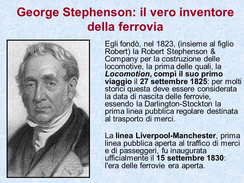 George Stephenson: il vero inventore della ferrovia Egli fondò, nel 1823, (insieme al figlio Robert) la Robert Stephenson & Company per la costruzione
