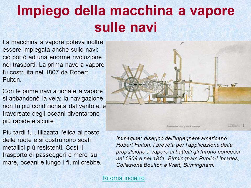 Impiego della macchina a vapore sulle navi La macchina a vapore poteva inoltre essere impiegata anche sulle navi: ciò portò ad una enorme rivoluzione