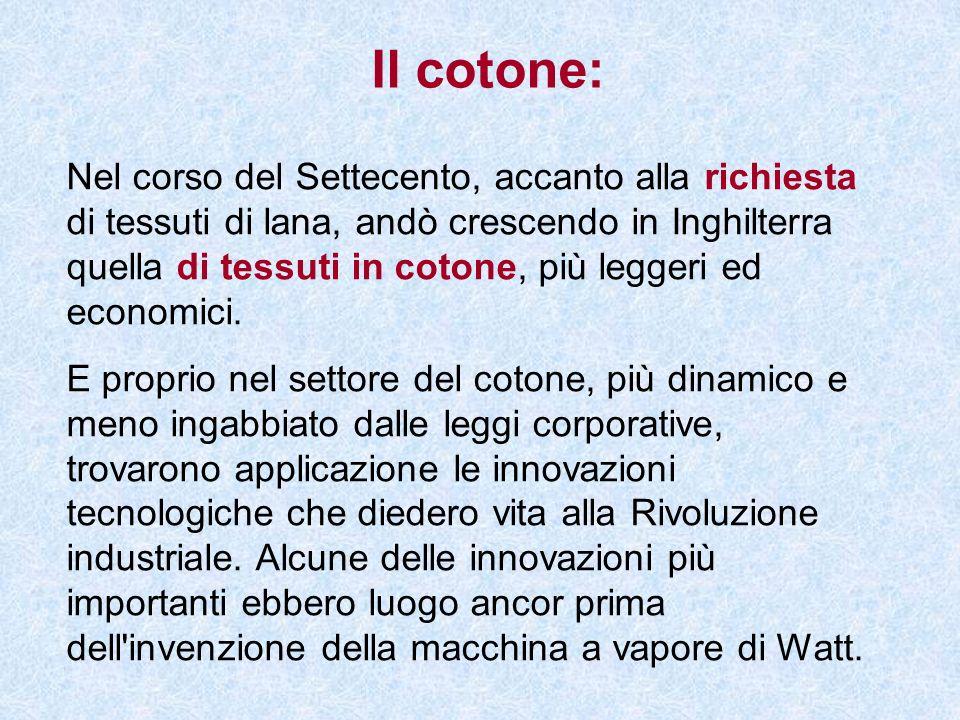 Il cotone: Nel corso del Settecento, accanto alla richiesta di tessuti di lana, andò crescendo in Inghilterra quella di tessuti in cotone, più leggeri