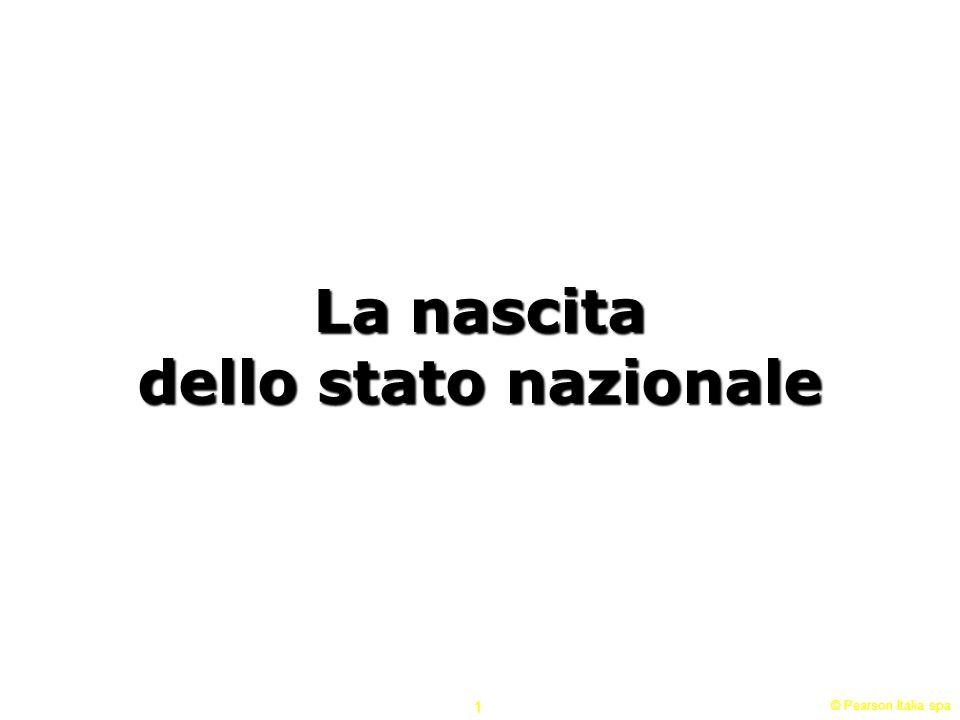 © Pearson Italia spa 1 La nascita dello stato nazionale