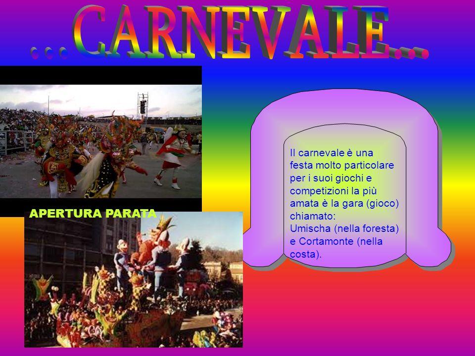 Il carnevale è una festa molto particolare per i suoi giochi e competizioni la più amata è la gara (gioco) chiamato: Umischa (nella foresta) e Cortamonte (nella costa).