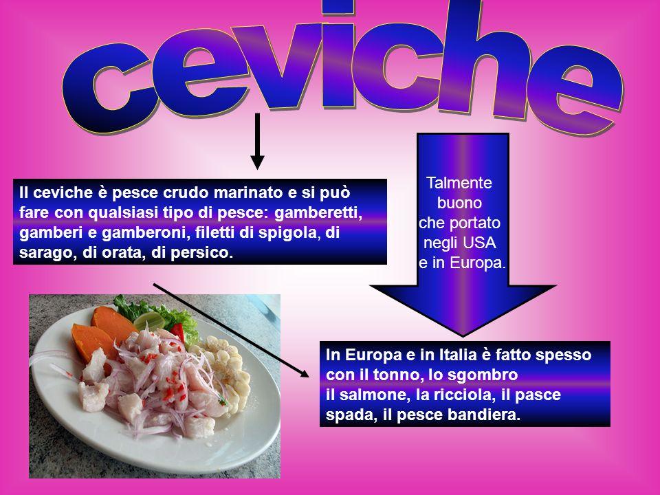 Il ceviche è pesce crudo marinato e si può fare con qualsiasi tipo di pesce: gamberetti, gamberi e gamberoni, filetti di spigola, di sarago, di orata, di persico.