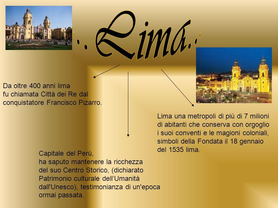 Da oltre 400 anni lima fu chiamata Città dei Re dal conquistatore Francisco Pizarro.