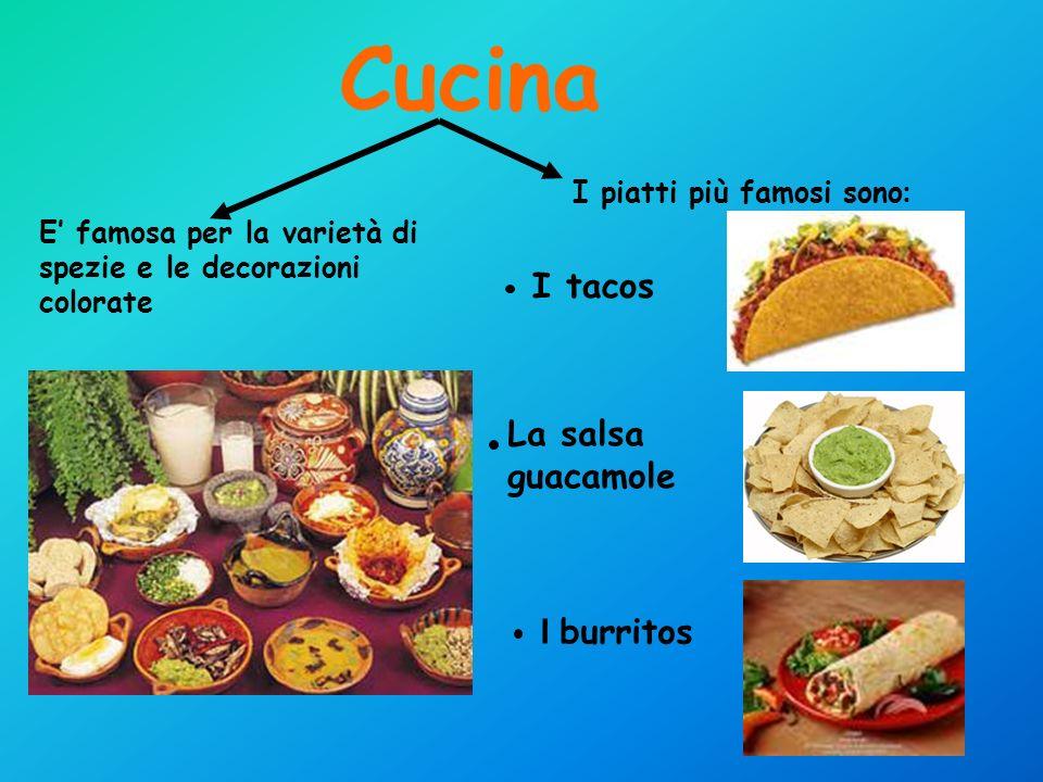 Cucina E famosa per la varietà di spezie e le decorazioni colorate I piatti più famosi sono : I tacos La salsa guacamole I burritos