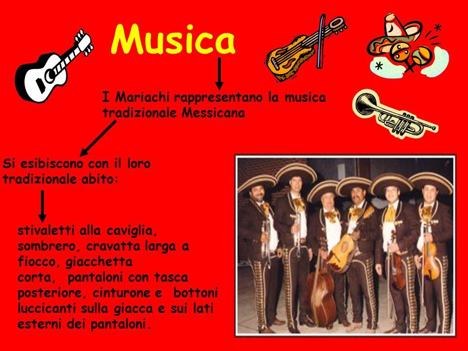 Musica I Mariachi rappresentano la musica tradizionale Messicana Si esibiscono con il loro tradizionale abito: Charro stivaletti alla caviglia, sombre