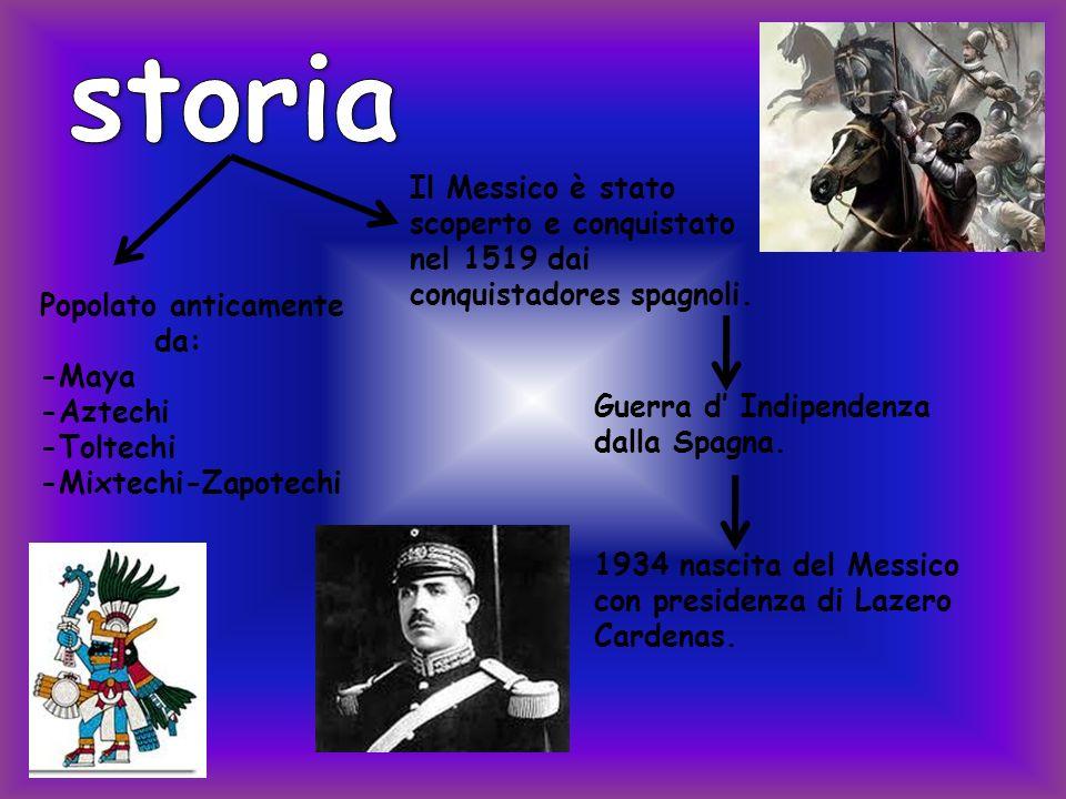 Il Messico è stato scoperto e conquistato nel 1519 dai conquistadores spagnoli. Popolato anticamente da: -Maya -Aztechi -Toltechi -Mixtechi-Zapotechi