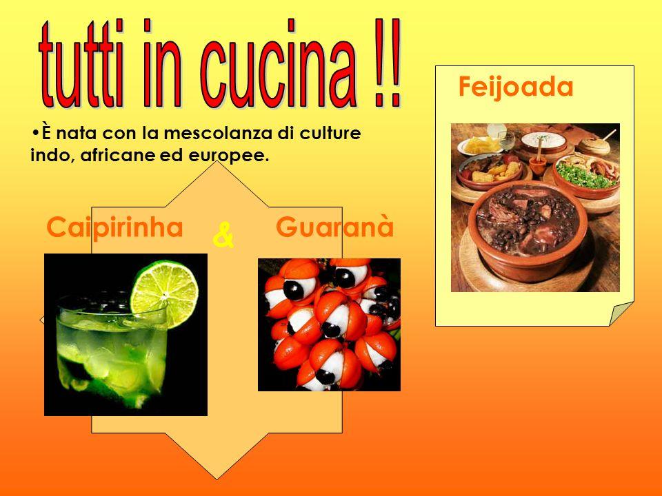 Feijoada È nata con la mescolanza di culture indo, africane ed europee. Caipirinha & Guaranà