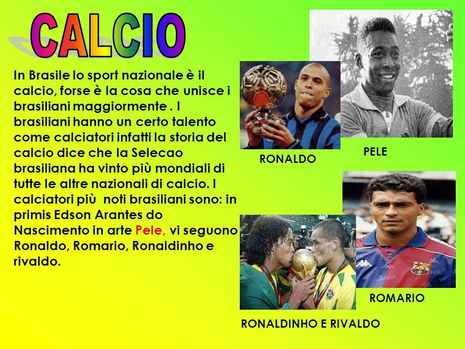 In Brasile lo sport nazionale è il calcio, forse è la cosa che unisce i brasiliani maggiormente. I brasiliani hanno un certo talento come calciatori i