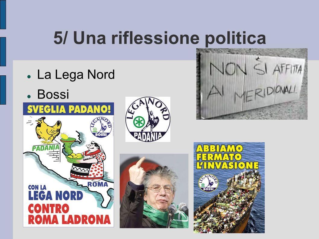 5/ Una riflessione politica La Lega Nord Bossi