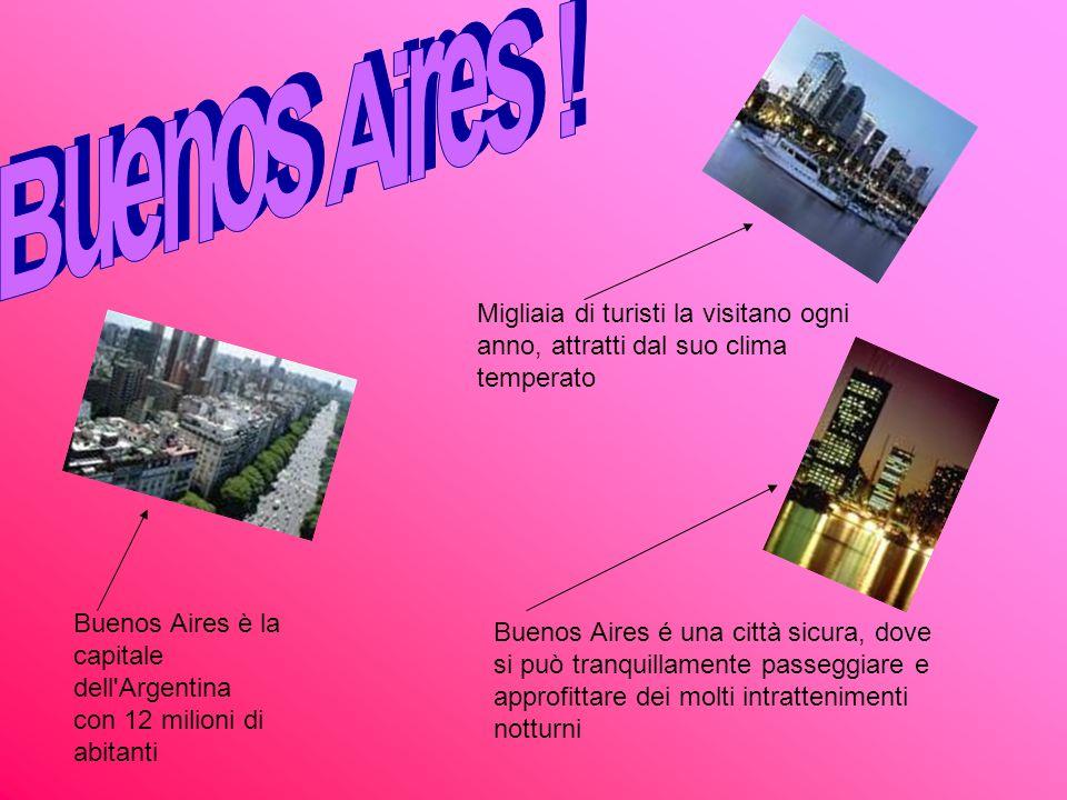 Buenos Aires è la capitale dell'Argentina con 12 milioni di abitanti Migliaia di turisti la visitano ogni anno, attratti dal suo clima temperato Bueno