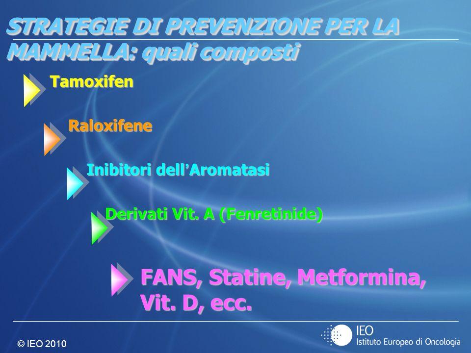 © IEO 2010 STRATEGIE DI PREVENZIONE PER LA MAMMELLA: quali composti Tamoxifen Raloxifene Raloxifene Inibitori dell Aromatasi Inibitori dell Aromatasi