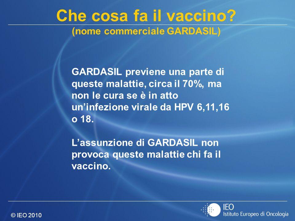© IEO 2010 GARDASIL previene una parte di queste malattie, circa il 70%, ma non le cura se è in atto uninfezione virale da HPV 6,11,16 o 18. Lassunzio