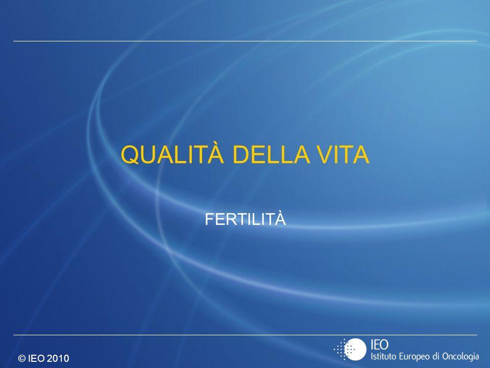 © IEO 2010 QUALITÀ DELLA VITA FERTILITÀ