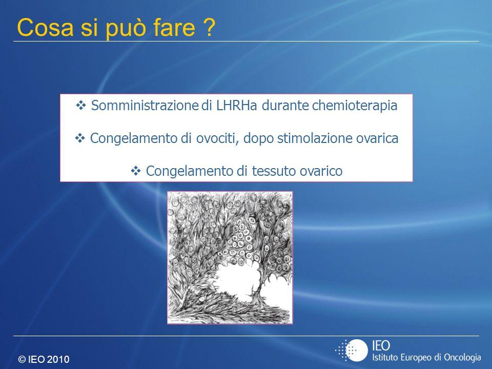 © IEO 2010 Cosa si può fare ? Somministrazione di LHRHa durante chemioterapia Congelamento di ovociti, dopo stimolazione ovarica Congelamento di tessu