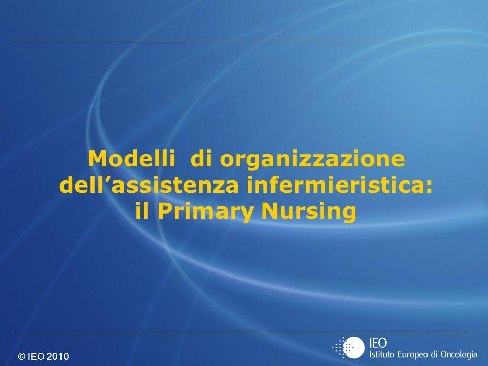 © IEO 2010 Modelli di organizzazione dellassistenza infermieristica: il Primary Nursing