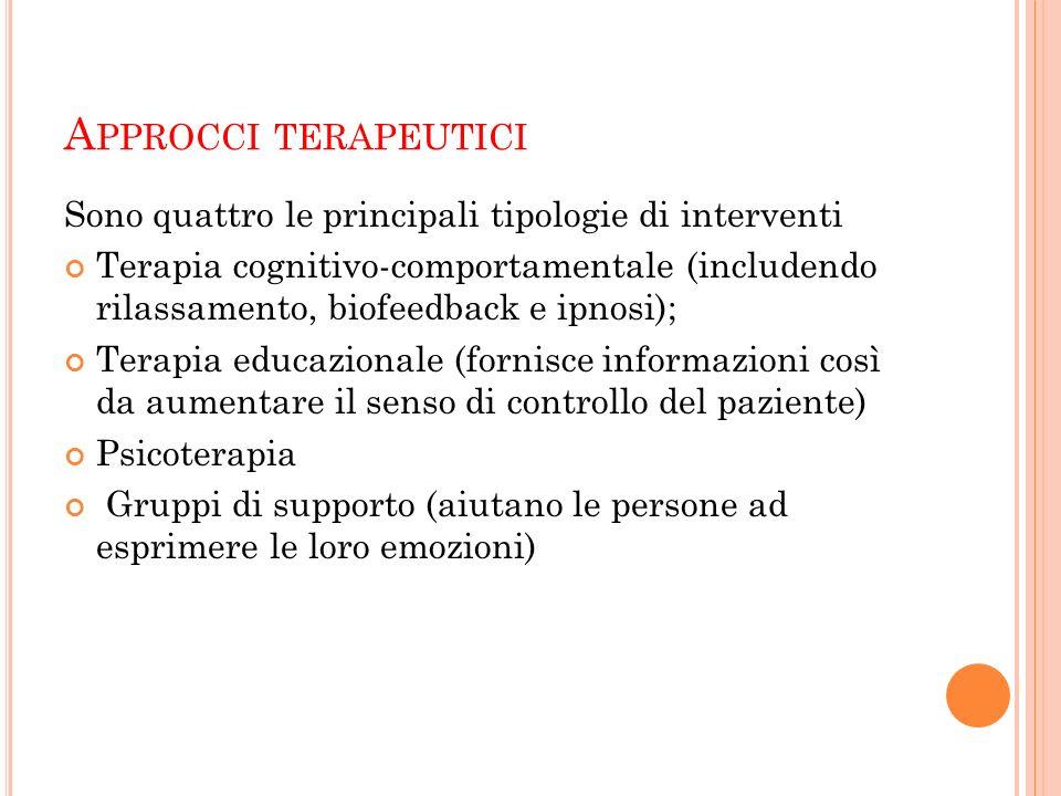A PPROCCI TERAPEUTICI Sono quattro le principali tipologie di interventi Terapia cognitivo-comportamentale (includendo rilassamento, biofeedback e ipn