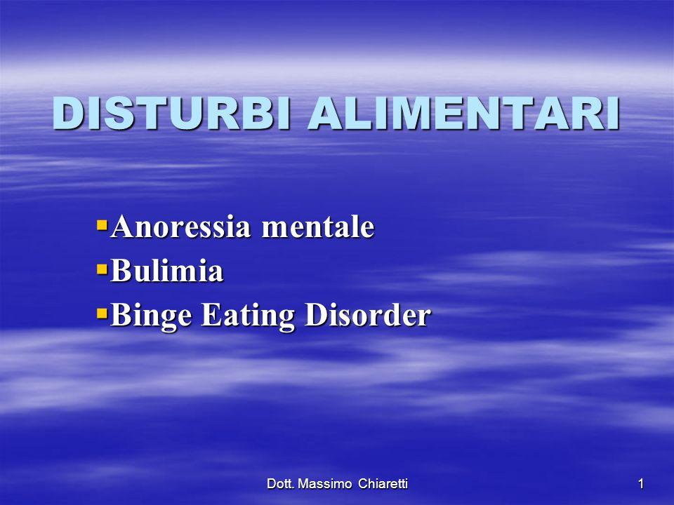 Dott. Massimo Chiaretti1 DISTURBI ALIMENTARI Anoressia mentale Bulimia Binge Eating Disorder