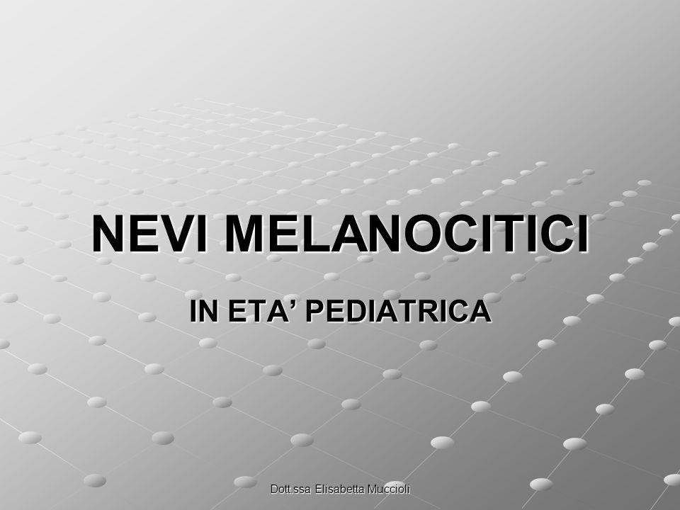 Dott.ssa Elisabetta Muccioli NEVI MELANOCITICI IN ETA PEDIATRICA