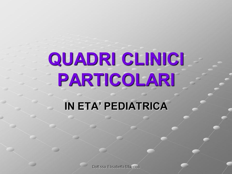 Dott.ssa Elisabetta Muccioli QUADRI CLINICI PARTICOLARI IN ETA PEDIATRICA