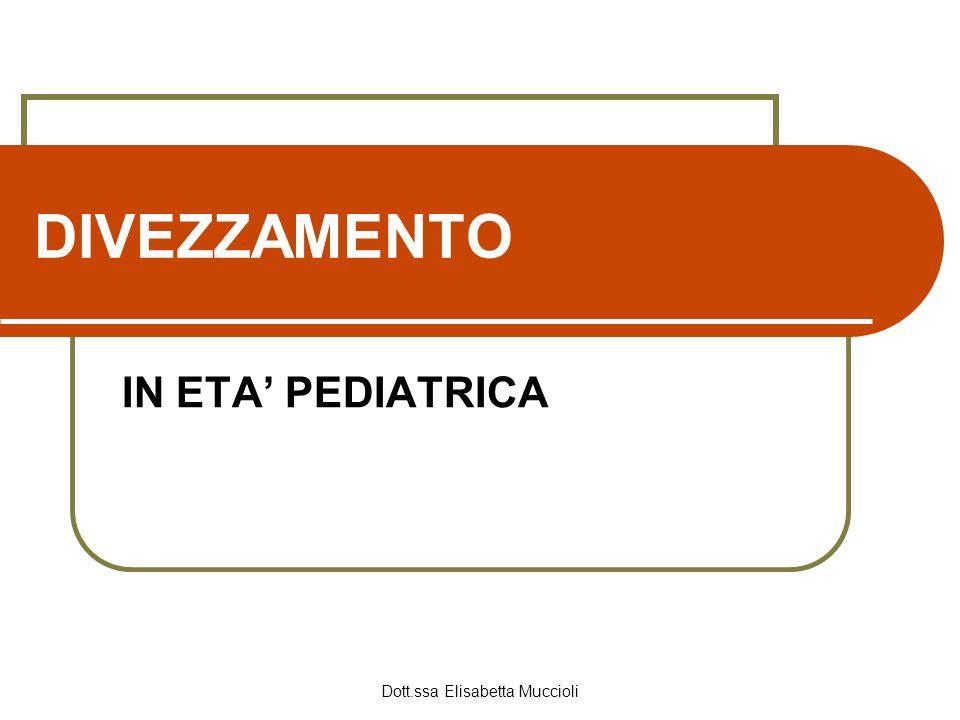 Dott.ssa Elisabetta Muccioli DIVEZZAMENTO IN ETA PEDIATRICA