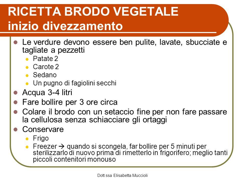 Dott.ssa Elisabetta Muccioli RICETTA BRODO VEGETALE inizio divezzamento Le verdure devono essere ben pulite, lavate, sbucciate e tagliate a pezzetti P