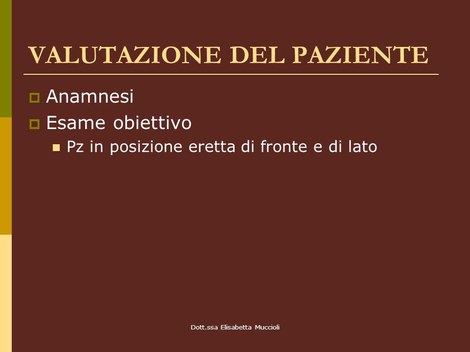 Dott.ssa Elisabetta Muccioli VALUTAZIONE DEL PAZIENTE Anamnesi Esame obiettivo Pz in posizione eretta di fronte e di lato