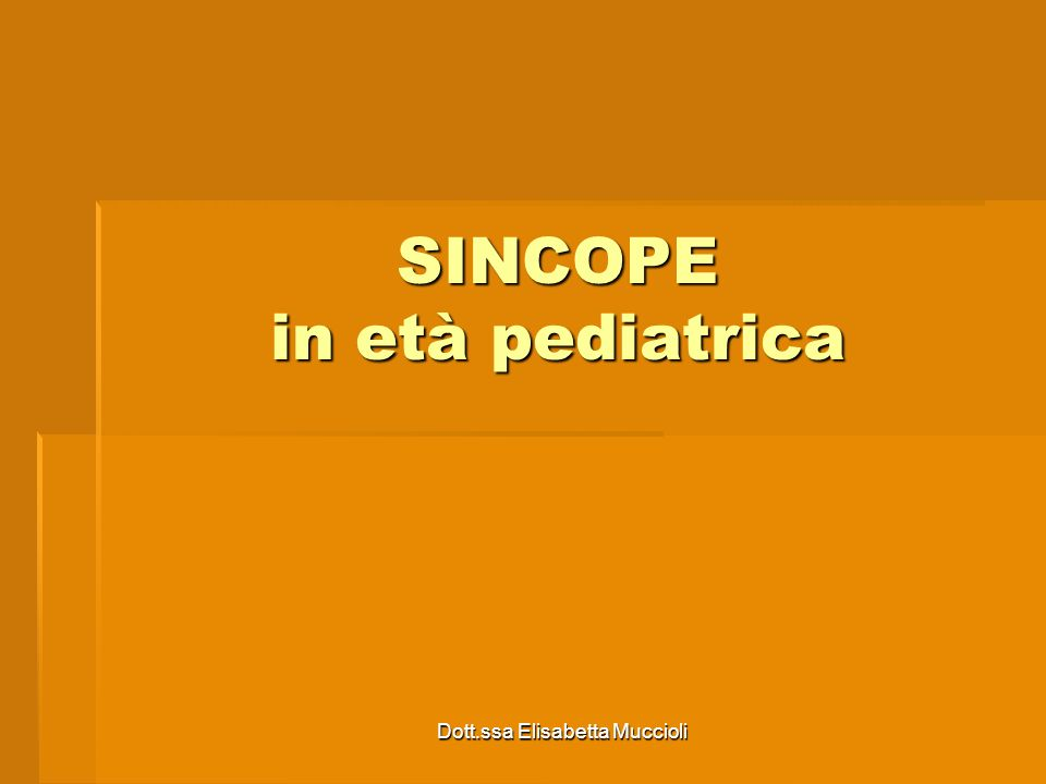 Dott.ssa Elisabetta Muccioli SINCOPE in età pediatrica