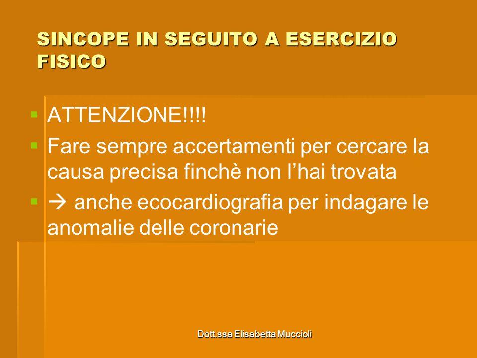 Dott.ssa Elisabetta Muccioli SINCOPE IN SEGUITO A ESERCIZIO FISICO ATTENZIONE!!!! Fare sempre accertamenti per cercare la causa precisa finchè non lha