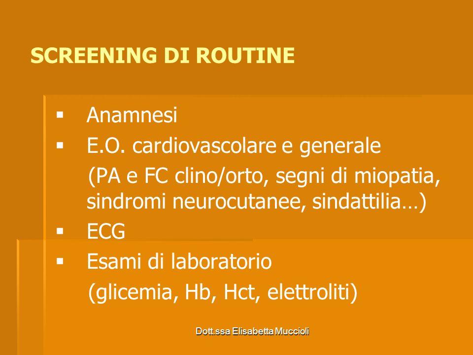 Dott.ssa Elisabetta Muccioli SCREENING DI ROUTINE Anamnesi E.O. cardiovascolare e generale (PA e FC clino/orto, segni di miopatia, sindromi neurocutan