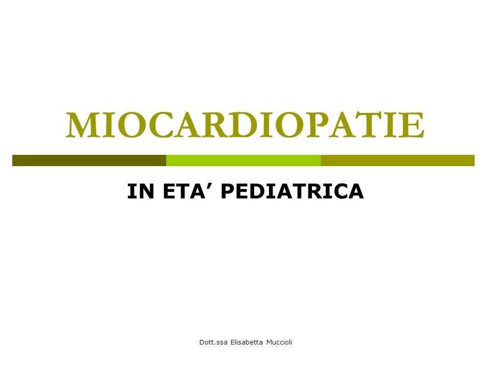 Dott.ssa Elisabetta Muccioli MIOCARDIOPATIE IN ETA PEDIATRICA