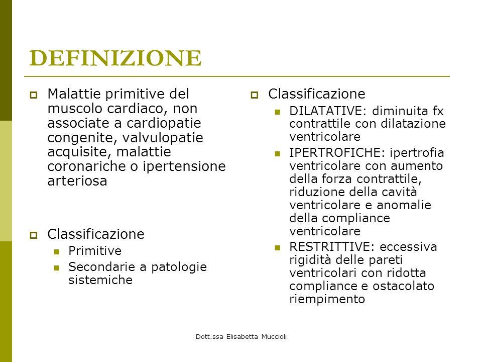 Dott.ssa Elisabetta Muccioli DEFINIZIONE Malattie primitive del muscolo cardiaco, non associate a cardiopatie congenite, valvulopatie acquisite, malat