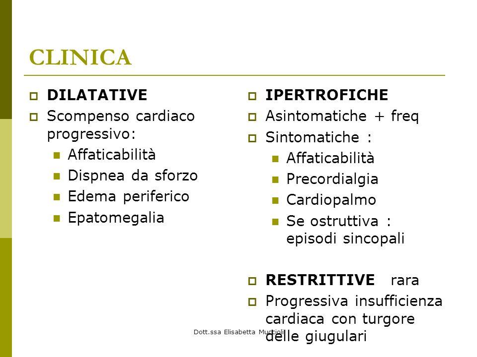 Dott.ssa Elisabetta Muccioli CLINICA DILATATIVE Scompenso cardiaco progressivo: Affaticabilità Dispnea da sforzo Edema periferico Epatomegalia IPERTRO