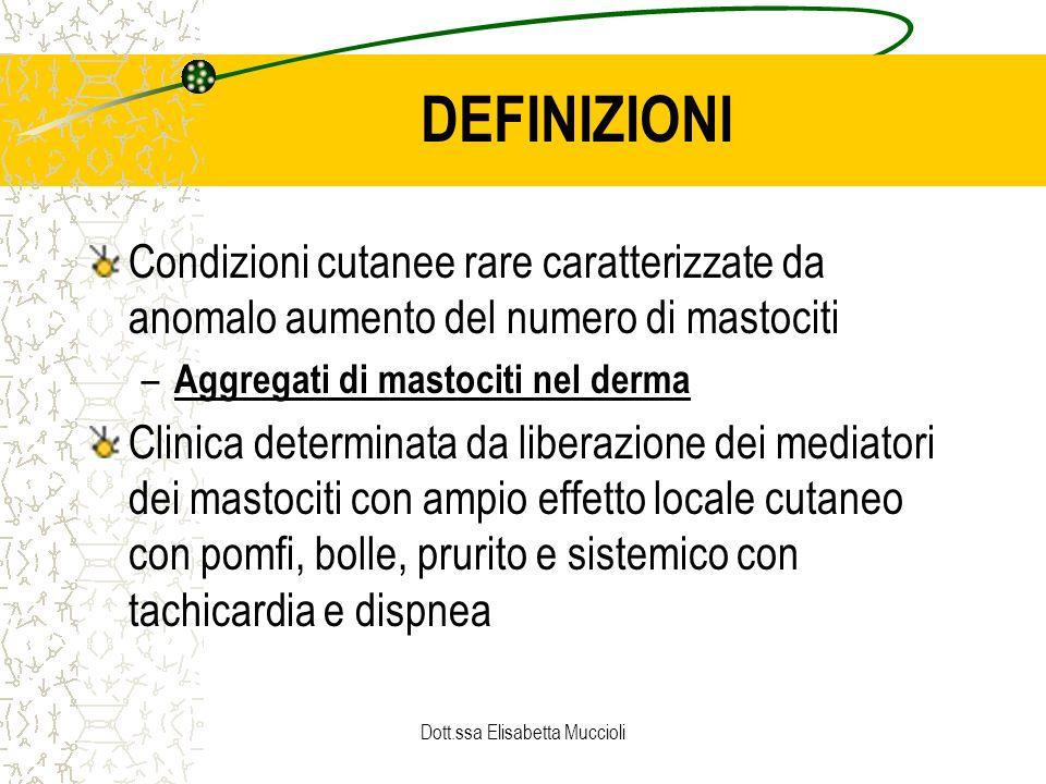 Dott.ssa Elisabetta Muccioli CLASSIFICAZIONE Complessa Indolente –Sincope, malattia cutanea, ulcere, malassorbimento, aggregati mastocitari nel midollo osseo, alterazioni scheletriche, epatosplenomegalia, linfoadenopatia Alterazioni ematologiche –Mieloproliferative, mielodisplastiche Aggressiva –Mastocitosi linfoadenopatica con eosinofilia Leucemia mastocitica