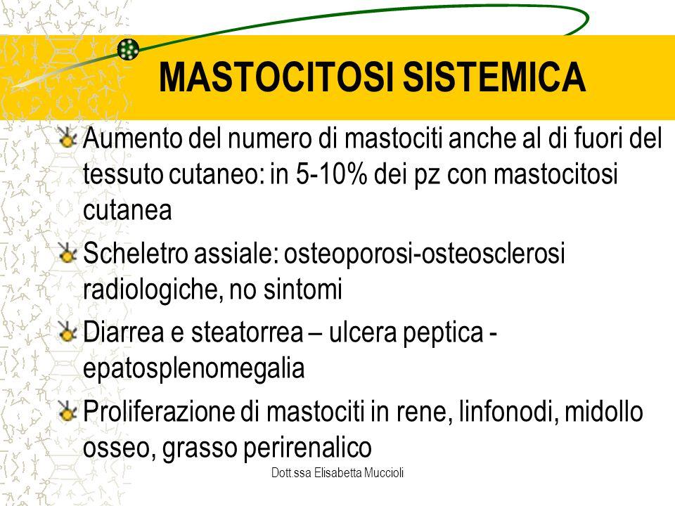 Dott.ssa Elisabetta Muccioli MASTOCITOSI SISTEMICA Aumento del numero di mastociti anche al di fuori del tessuto cutaneo: in 5-10% dei pz con mastocit